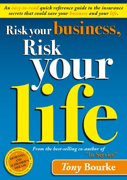 Tony Bourke Insurance Book Risk Your Business, Risk Your Life